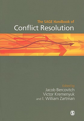 The SAGE Handbook of Conflict Resolution By Bercovitch, Jacob (EDT)/ Kremenyuk, Victor (EDT)/ Zartman, I. William (EDT)